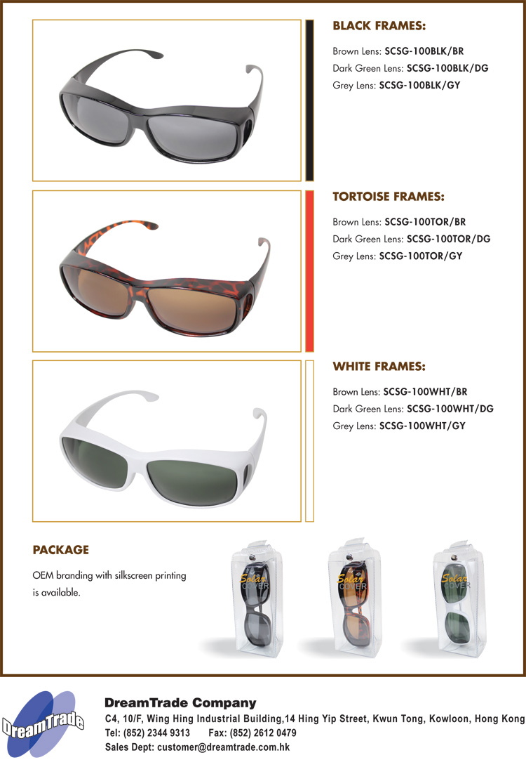 Black Frames: Brown Lens: SCSG-100BLK/BR, Dark Green Lens: SCSG-100BLK/DG, Grey Lens: SCSG-100BLK/GY; Tortoise Frames: Brown Lens: SCSG-100TOR/BR, Dark Green Lens: SCSG-100TOR/DG, Grey Lens: SCSG-100TOR/GY; White Frames: Brown Lens: SCSG-100WHT/BR, Dark Green Lens: SCSG-100WHT/DG, Grey Lens: SCSG-100WHT/GY; Package: OEM Branding with silkscreen printing is available.